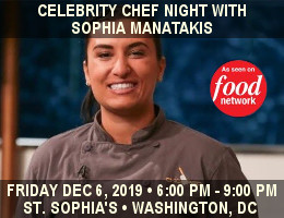 Saint Sophia Cathedral Ministries and OCN invite you to Food Network's Celebrity Chef Night with Sophia Manatakis on Friday, December 6, 2019 from 6:00 PM - 9:00 PM at St. Sophia Greek Orthodox Cathedral in Washington, DC.  Click here for details!